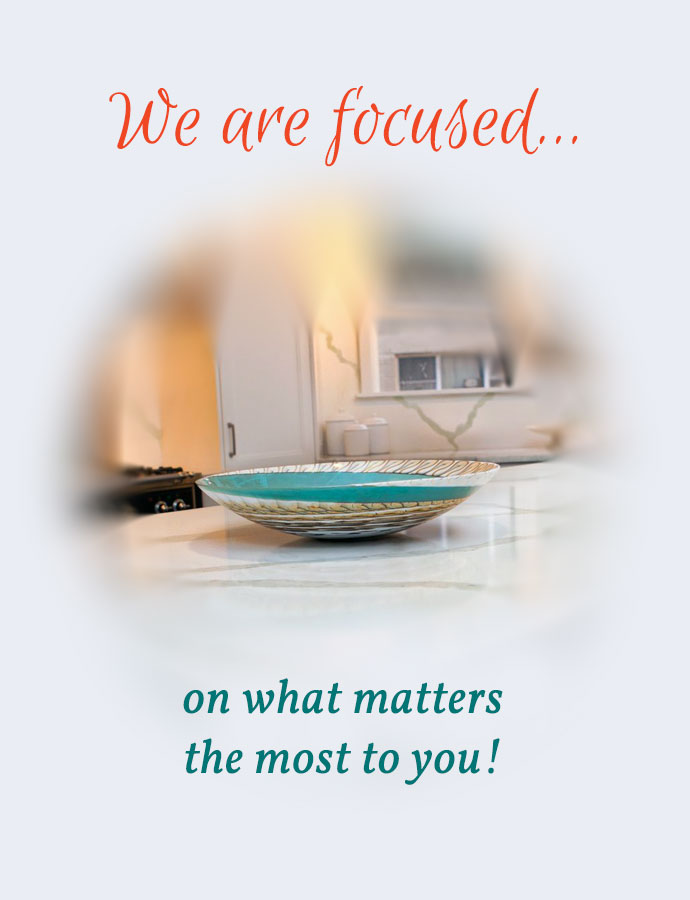 We are focused on what you matter the most!
